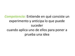 Competencia: Entiende en qué consiste un experimento y anticipa