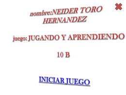nombre:NEIDER TORO HERNANDEZ juego: JUGANDO Y