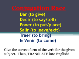 Dar (to give) Decir (to say/tell) Poner (to put/place) Salir (to leave/exit