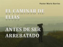 EL CAMINAR DE ELIAS ANTES DE SER ARREBATADO Pastor