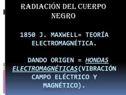 1850 j. maxwell= teoría electromagnética. Dando