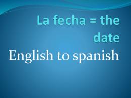 La fecha = the date