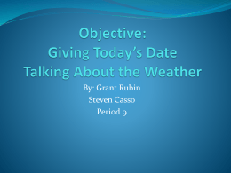 Objective: Giving Today*s Date Talking About the Weather