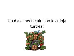 Un día espectáculo con los ninja turtles!