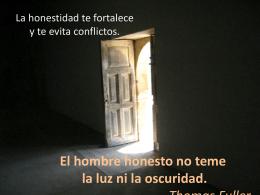 El hombre honesto no teme la luz ni la oscuridad. Thomas Fuller