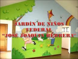 JARDÍN DE NIÑOS FEDERAL *JOSÉ JOAQUIN HERRERA*