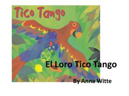 El Loro Tico Tango By Anna Witte El loro Tico Tango llevaba en el