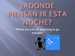 ¿Adónde piensan ir esta noche? Where are you all planning to go