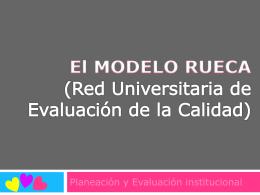 El MODELO RUECA (Red Universitaria de Evaluación de la Calidad)