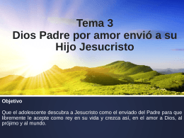 Tema 3 Dios Padre por amor envió a su Hijo Jesucristo