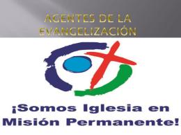 Agentes de la Evangelización La Iglesia entera es misionera