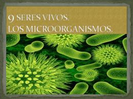 9 SERES VIVOS. LOS MICROORGANISMOS.