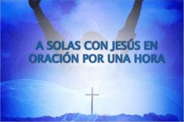 A SOLAS CON JESÚS EN ORACIÓN POR UNA HORA