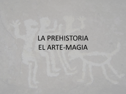 LA PREHISTORIA- EL ARTE MAGIA