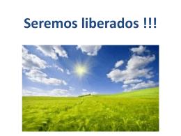 Seremos liberados !!!
