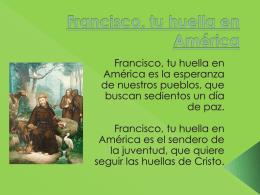"presentación ""francisco, tu huella en américa"""