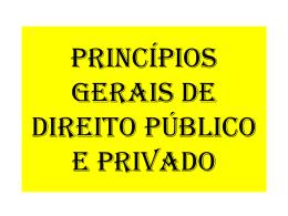 PRINCÍPIOS GERAIS DE DIREITO PÚBLICO E PRIVADO