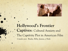 Hollywood*s Frontier Captives: Cultural Anxiety and The Captivity