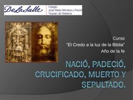 Nació, padeció, crucificado, muerto y sepultado.