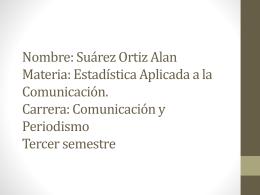 Nombre: Suárez Ortiz Alan Materia: Estadística Aplicada a la