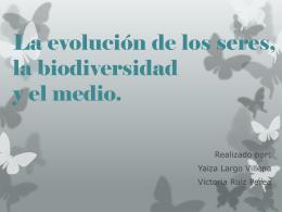 La evolución de los seres, la biodiversidad y el medio.