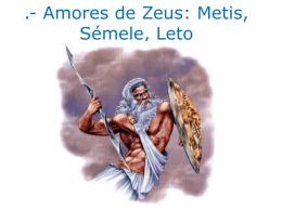 .- Amores de Zeus: Metis, Sémele, Leto