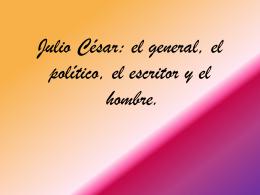 Julio César: el general, el político, el escritor y el home.