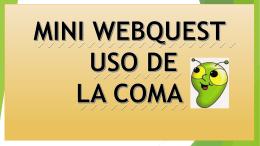 MINI WEBQUEST USO DE LA COMA