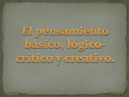 Pensamiento básico lógico-critico y creativo.