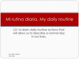 Mi rutina diaria. My daily routine
