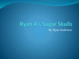 Ryan A*s Sugar Skulls