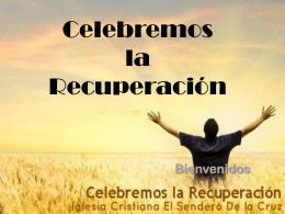 Celebremos la Recuperación - Iglesia Cristiana El Sendero De La