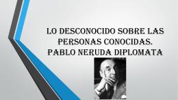 Lo desconocido sobre las personas conocidas. Pablo Neruda