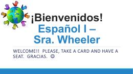 ¡Bienvenidos! Español I * Sra. Wheeler - SraWheeler