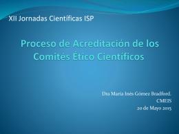Proceso de Acreditación de los Comités Ético Científicos / Dra María