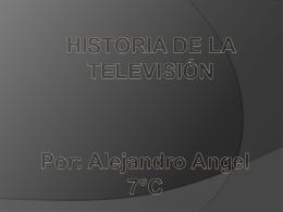 HISTORIA DE LA TELEVISIÓN Por: Alejandro