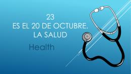 23 Es el 20 de octubre. La Salud