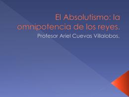 El Absolutismo: la omnipotencia de los reyes.