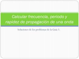 Calcular frecuencia, periodo y rapidez de propagación de una onda