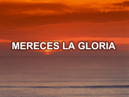 MERECES LA GLORIA