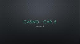 Casino * Cap. 5