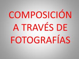COMPOSICIÓN A TRAVÉS DE FOTOGRAFÍAS