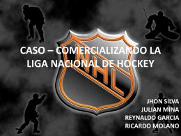 CASO * COMERCIALIZANDO LA LIGA NACIONAL DE HOCKEY