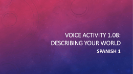 Voice Activity 1.08: Describing your world Spanish 1 What you need