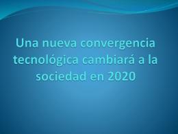 Una nueva convergencia tecnológica cambiará a la sociedad en 2020