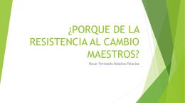 ¿PORQUE DE LA RESISTENCIA AL CAMBIO MAESTROS?