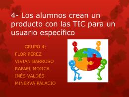 4- Los alumnos crean un producto con las TIC para un usuario