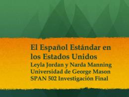 El Español Estándar en los Estados Unidos Leyla Jordan y Narda