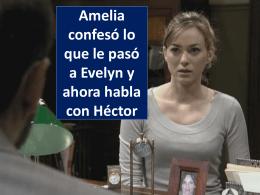 Amelia confesó lo que le pasó a Evelyn y ahora habla con Héctor Lo