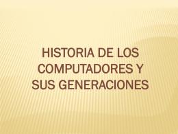 HISTORIA DE LOS COMPUTADORES Y SUS GENERACIONES A